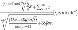 \frac{\sqrt[\nicefrac{7}{8}]{\frac{8}{4}x}+\sum_{i=1}^{\infty}x}{\sqrt[s+5]{\frac{(78x+45y)\times\sqrt{\Omega}}{\sin(x+1)}+\unit[38]{km}}}\lyxlock.