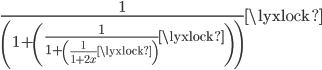 \frac{1}{\left(1+\left(\frac{1}{1+\left(\frac{1}{1+2x}\lyxlock\right)}\lyxlock\right)\right)}\lyxlock
