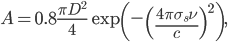 A=0.8\frac{\pi D^{2}}{4}\exp\left(-\left(\frac{4\pi\sigma_{s}\nu}{c}\right)^{2}\right),