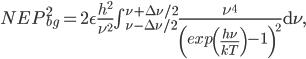 NEP_{bg}^{2}=2\epsilon\frac{h^{2}}{\nu^{2}}\int_{\nu-\Delta\nu/2}^{\nu+\Delta\nu/2}\frac{\nu^{4}}{\left(exp\left(\frac{h\nu}{kT}\right)-1\right)^{2}}\mathrm{d}\nu,