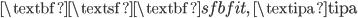 \mbox{\textbf{\textsf{\textbf{\textit{sfbfit}}}}, \textipa{tipa}}