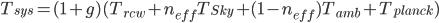 T_{sys}=(1+g)(T_{rcw}+n_{eff}T_{Sky}+(1-n_{eff})T_{amb}+T_{planck})
