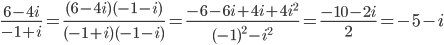 \frac{6-4i}{-1+i}=\frac{(6-4i)(-1-i)}{(-1+i)(-1-i)}=\frac{-6-6i+4i+4i^2}{(-1)^2-i^2}=\frac{-10-2i}{2}=-5-i