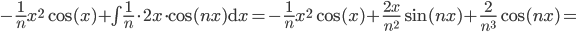 - \frac1n x^2 \cos(x) + \int \frac1n \cdot 2x\cdot \cos(nx) \mathrm{d}x =  - \frac1n x^2 \cos(x)  + \frac{2x}{n^2} \sin(nx) + \frac2{n^3} \cos(nx) =