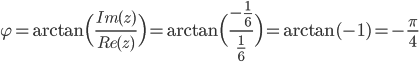 \varphi = \arctan \Big( \frac{Im(z)}{Re(z)} \Big) =  \arctan \Big( \frac{ -\frac{1}{6} }{\frac{1}{6}} \Big) = \arctan(-1) = -\frac{\pi}{4}