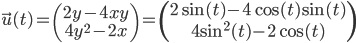 \vec{u}(t)= \left(\begin{array}{c} {2 y-4 x y} \\ {4 y^2 -2x}  \end{array}\right) = \left(\begin{array}{c} {2 \sin (t)-4 \cos (t) \sin (t)} \\ {4 \sin^2 (t) - 2\cos (t) }  \end{array}\right)