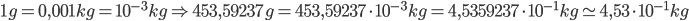 1g=0,001kg=10^{-3}kg \Rightarrow 453,59237g=453,59237\cdot10^{-3}kg=4,5359237\cdot10^{-1}kg\simeq4,53\cdot10^{-1}kg
