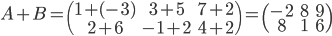A+B = \begin{pmatrix} 1+(-3) & 3+5 & 7+2 \\ 2+6 & -1+2 & 4+2 \end{pmatrix} = \begin{pmatrix} -2 & 8 & 9 \\ 8 & 1 & 6 \end{pmatrix}