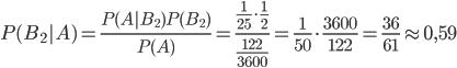 P(B_2|A) = \frac{P(A|B_2)P(B_2)}{P(A)} =\frac {\frac1{25}\cdot\frac12}{\frac{122}{3600}} =  \frac 1{50}\cdot \frac {3600}{122} = \frac {36}{61} \approx 0,59