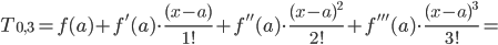 T_{0,3}=f(a)+f'(a)\cdot \frac{(x-a)}{1!}+f''(a)\cdot \frac{(x-a)^2}{2!}+f'''(a)\cdot \frac{(x-a)^3}{3!}=