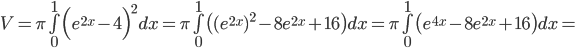 V = \pi \bigint_{0}^{1} \Big(e^{2x} - 4  \Big)^2 dx =  \pi \bigint_{0}^{1} \big( (e^{2x})^2 -8e^{2x} +16  \big)dx =  \pi \bigint_{0}^{1} \big( e^{4x} -8e^{2x} +16  \big)dx =