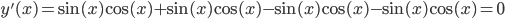 y'(x) = \sin(x) \cos(x) +  \sin(x) \cos(x)  - \sin(x) \cos(x) - \sin(x) \cos(x)  = 0