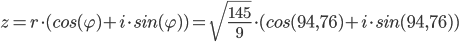 z=r \cdot (cos(\varphi) + i \cdot sin(\varphi))=  \sqrt{\frac{145}{9}}  \cdot (cos(94,76) + i \cdot sin(94,76))