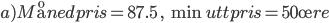 chart?cht=tx&chl= a)M{\aa}nedpris = 87.5{\rm{ }},{\rm{ }}\min uttpris = 50{\o}re
