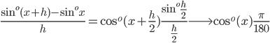 $\displaystyle \frac{\sin^o(x+h)-\sin^o x}{h}=\cos^o(x+\frac h2)\frac{\sin^o\frac h2}{\frac h2}\longrightarrow \cos^o(x)\frac{\pi}{180}$