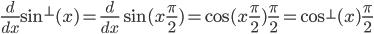 $\displaystyle \frac{d}{dx}\sin^{\perp}(x) = \frac{d}{dx}\sin(x\frac{\pi}{2}) = \cos(x\frac{\pi}{2})\frac{\pi}{2} = \cos^{\perp}(x)\frac{\pi}{2}$