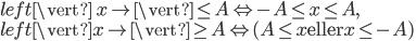 \ \left\vert\ x\right\vert \leq A\Leftrightarrow-A\leq x\leq A, \ \left\vert x\right\vert \geq A\Leftrightarrow (A\leq x\text{ eller } x\leq -A)
