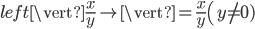 \ \left\vert \frac{x}{y}\right\vert = \frac{\left\vert x\right\vert}{ \left\vert y\right\vert} \ (y\neq 0)