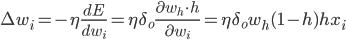 \Delta w_i =- \eta \frac{dE}{dw_i}= \eta \delta_o \frac{\partial w_h \cdot h }{\partial w_i}=\eta \delta_o w_h (1-h)hx_i