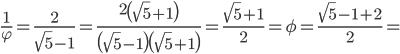 \frac{1}{\varphi }=\frac{2}{\sqrt{5}-1}=\frac{2\left(\sqrt{5}+1\right)}{\left(\sqrt{5}-1\right)\left(\sqrt{5}+1\right)}= \frac{\sqrt{5}+1}{2}=\phi=\frac{\sqrt{5}-1+2}{2}=