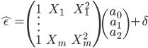 \hat{\epsilon} = \begin{pmatrix} 1 & X_1 & X_1^2 \\ \vdots \\ 1 & X_m & X_m^2 \end{pmatrix}\begin{pmatrix}a_0 \\ a_1 \\ a_2 \end{pmatrix}+\delta