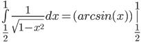 chart?cht=tx&chl=%5Cint%5Climits_%7B%5Cfrac%7B1%7D%7B2%7D%7D%5E%7B1%7D%7B%5Cfrac%7B1%7D%7B%5Csqrt%7B1-x%5E%7B2%7D%7D%7D%7D%20dx%20=%20(arcsin(x))%7C%5Climits_%7B%5Cfrac%7B1%7D%7B2%7D%7D%5E%7B1%7D