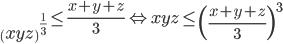 \left( {xyz} \right)^{\frac{1}{3}}  \le \frac{{x + y + z}}{3} \Leftrightarrow xyz \le \left( {\frac{{x + y + z}}{3}} \right)^3