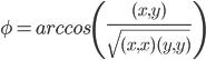 \phi  =arccos\left (\frac{(x,y)}{\sqrt{(x,x)(y,y)}}  \right )