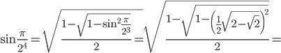 \sin \frac{\pi }{{2^4 }} = \sqrt {\frac{{1 - \sqrt {1 - \sin ^2 \frac{\pi }{{2^3 }}} }}{2} = } \sqrt {\frac{{1 - \sqrt {1 - \left( {\frac{1}{2}\sqrt {2 - \sqrt 2 } } \right)^2 } }}{2}}  =