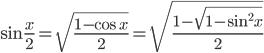 \sin \frac{x}{2} = \sqrt {\frac{{1 - \cos x}}{2}}  = \sqrt {\frac{{1 - \sqrt {1 - \sin ^2 x} }}{2}}