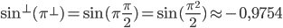 \sin^{\perp}(\pi^{\perp})=\sin(\pi\frac{\pi}{2})=\sin(\frac{\pi^2}{2})\approx -0,9754