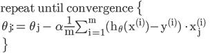 %5Ctext%7Brepeat+until+convergence+%5Cbigl%7B+%5C%5C+%5Cth%5Fj%3A%3D+%5Cth%5Fj+%2D+%5Calpha%5Cfr%7B1%7D%7Bm%7D%5Csum%5F%7Bi%3D1%7D%5Em%28h%5F%5Cth%28x%5E%7B%28i%29%7D%29%2Dy%5E%7B%28i%29%7D%29+%5Ccdot+x%5E%7B%28i%29%7D%5Fj+%5C%5C+%5Cbigr%7D+