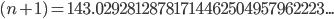 (n+1) = 143.02928128781714462504957962223...