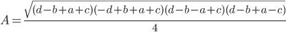 A=\frac{\sqrt{(d-b+a+c)(-d+b+a+c)(d-b-a+c)(d-b+a-c)}}{4}