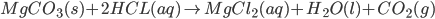 MgCO_{3}(s) + 2HCL(aq) \rightarrow MgCl_{2}(aq) + H_{2}O(l) + CO_{2}(g)