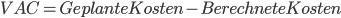 VAC = Geplante Kosten - Berechnete Kosten