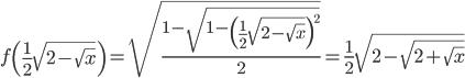 f\left( {\frac{1}{2}\sqrt {2 - \sqrt x } } \right) = \sqrt {\frac{{1 - \sqrt {1 - \left( {\frac{1}{2}\sqrt {2 - \sqrt x } } \right)^2 } }}{2}}  = \frac{1}{2}\sqrt {2 - \sqrt {2 + \sqrt x } }
