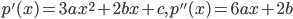 p'(x) = 3ax^2+2bx+c, p''(x) = 6ax+2b