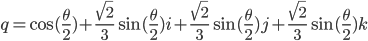 q={\cos(\frac{\theta}{2})+\frac{\sqrt{2}}{3}\sin(\frac{\theta}{2})i+\frac{\sqrt{2}}{3}\sin(\frac{\theta}{2})j+\frac{\sqrt{2}}{3}\sin(\frac{\theta}{2})k}