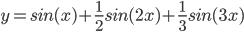 y=sin(x)+\frac{1}{2}sin(2x)+\frac{1}{3}sin(3x)